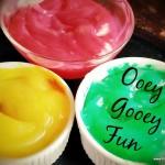 Ooey-Gooey Fun