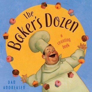 Counting books and activities.  The Bakers' Dozen: a Counting Book by Dan Andreasen. In the center of this counting book is a merry baker.  As he goes through his busy morning, the numbers 1-12 are represented by his yummy creations until it's opening time and 13 hungry customers show up at the door.