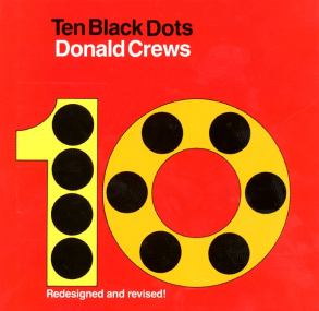 Counting Books and Activities. Ten Black Dots by Donald Crews. On each page a black dot is a part of a bigger picture. It can be an eye of a fox, a wheel of a train, and lots of other things.