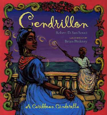 Cendrillon a Caribbean Cinderella by Robert D. San Souci, illustrated by Brian Pinkney