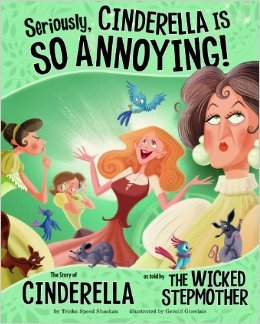 Cinderella is so annoying: as told by the wicked Stepmother by Trisha Speed Shaskan, illustrated by Gerald Guerlais