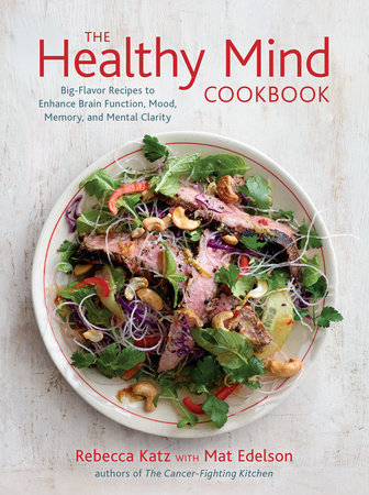 The Healthy Mind Cookbook a big flavor recipes to enhance brain function, mood, memory, and mental clarity by Rebecca Katz with Mat Edelson