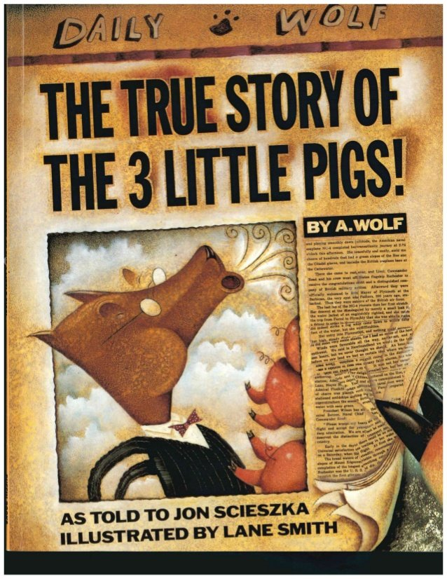 The True Story of the 3 Little Pigs by A. Wolf as told to Jon Scieszka, illustrated by Lane Smith