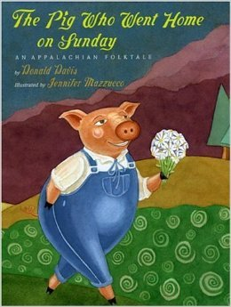 The Pig who went home on Sunday: An Appalachian Folktale  by Donald Davis, illustrated by Jennifer Mazzucco