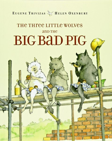 Three Little Wolves and the Big Bad Pig by Eugene Trivizas, Helen Oxenbury