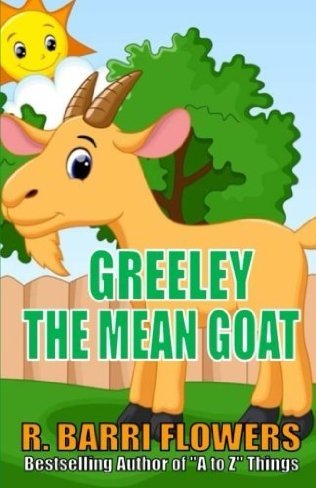 Greeley the Mean Goat by R. Barri Flowers