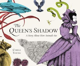 the-queens-shadow-a-story-about-what-animals-can-see-by-cybele-young