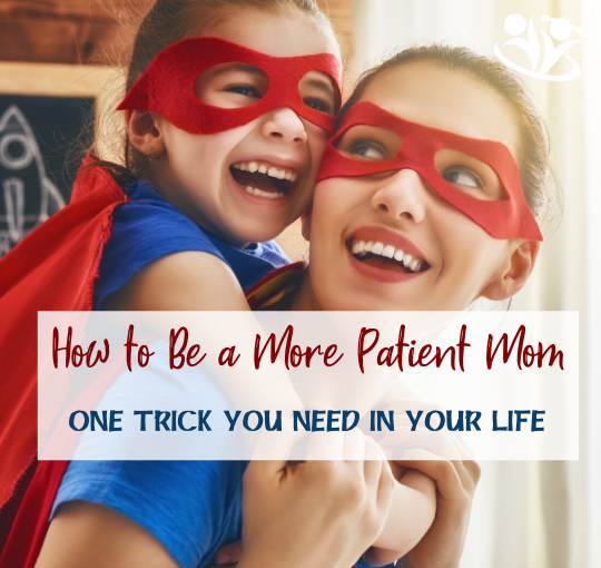 How to be a more Patient Parent: the one simple trick you need in your life