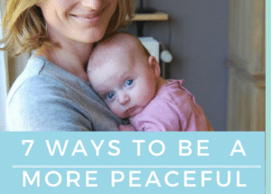7 ways to be a more peaceful mom