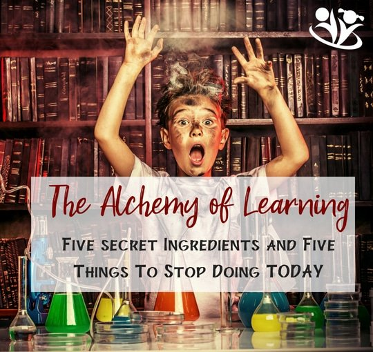 The Alchemy of Learning: Five Secret Ingredients and Five Things to Stop Doing Today to Unleash True Learning