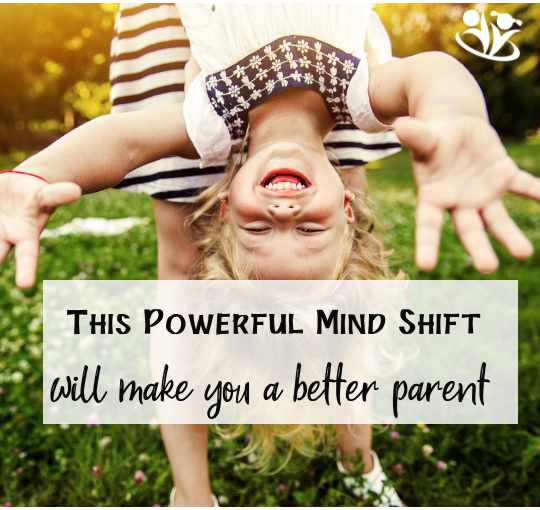This powerful mind-shift will make you a better parent