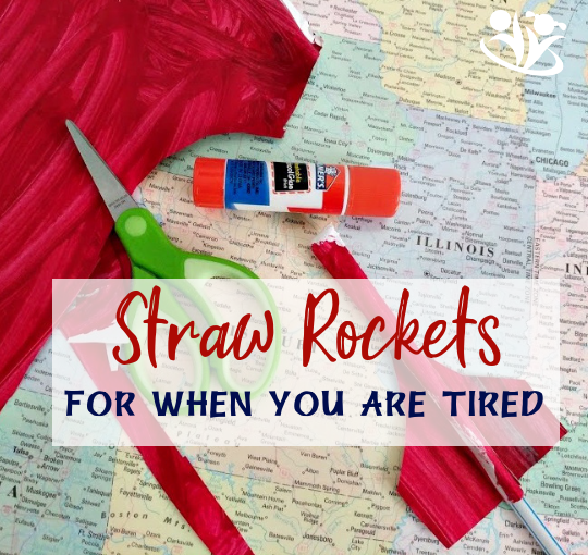 Straw rockets for kids for when you are tired