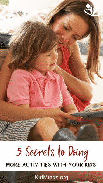 Learn five secrets to doing more activities with your children, including how your kid's mind works and why it's important. #parenting #mindtools #bonding #connection #learningallthetime #kidactivities #makingmemories