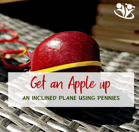 get an apple up inclined plane using pennies #handsonlearning #backyardscience #laughingkidslearn #kidminds #homeschooling