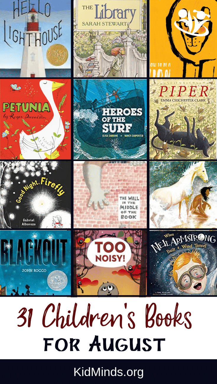 Children's books for August. The books on our list cover awide variety of topics and feature unforgettable stories, imaginative plots, and creative illustrations. #reading #kidlit #childrensbooks #storytime #kids #familyfun #earlylearning #bestpicturebooks #books #raisingreaders #laughingkidslearn #homeschooling #August #summer #summerreadinglist #Augustbooksforkids #Augustbooks