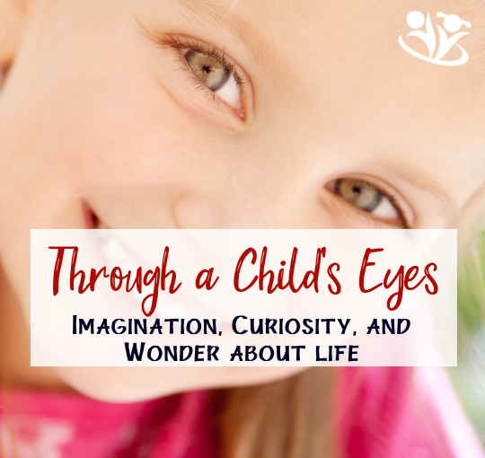 Through a Child's Eyes: Imagination, Curiosity, and Wonder about Life