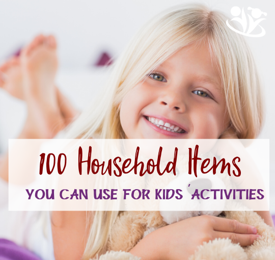 100 Household Items You Can Use For Fun Kids' Activities