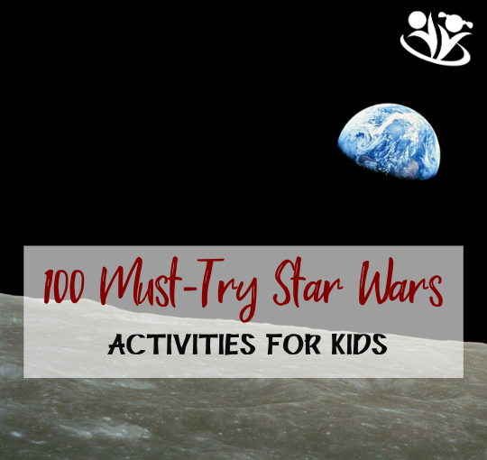 100 Must-Try Star Wars Activities for Kids
