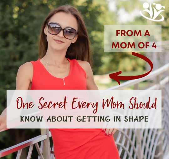 One secret every mom should know about getting in shape